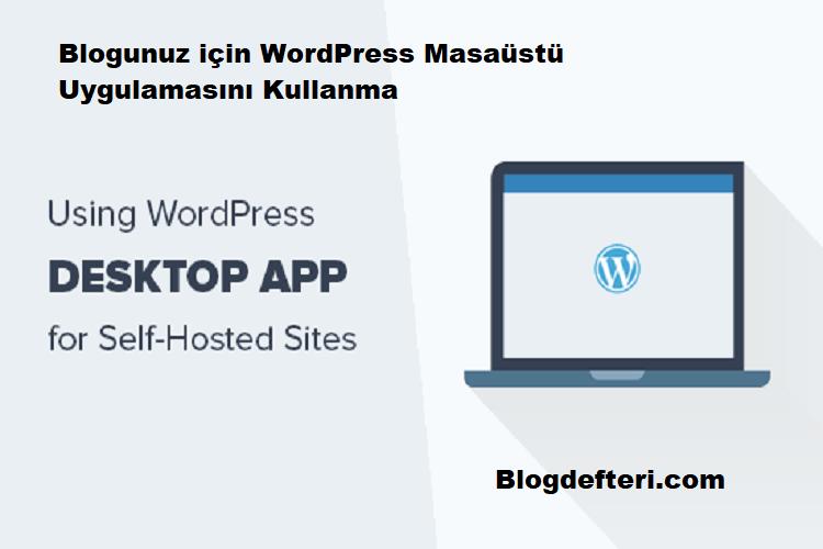 Blogunuz için WordPress Masaüstü Uygulamasını Kullanma