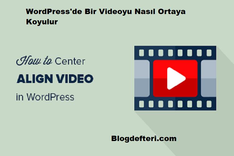WordPress'de Bir Videoyu Nasıl Ortaya Koyulur