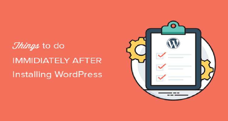 WordPress'i kurduktan hemen sonra yapmak isteyeceğiniz en önemli şeyler