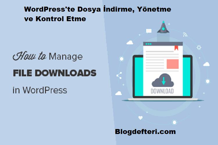 WordPress'te Dosya İndirme, Yönetme ve Kontrol Etme