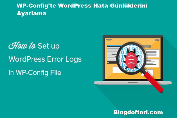 WP-Config'te WordPress Hata Günlüklerini Ayarlama