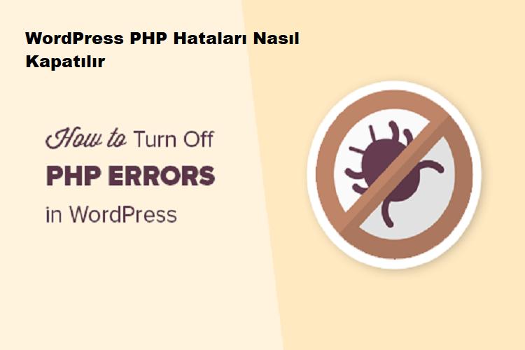 WordPress PHP Hataları Nasıl Kapatılır