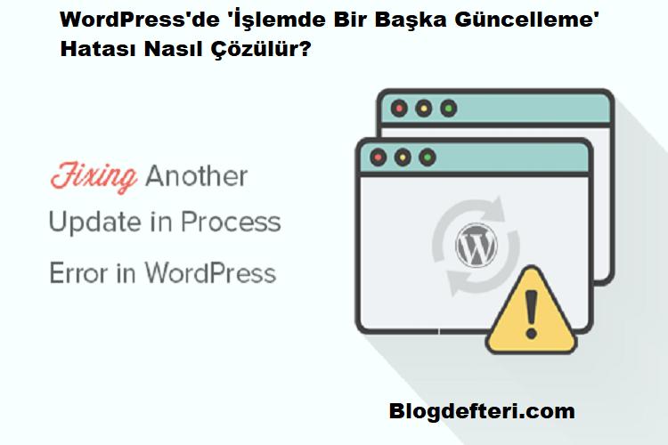 WordPress'de 'İşlemde Bir Başka Güncelleme' Hatası Nasıl Çözülür?