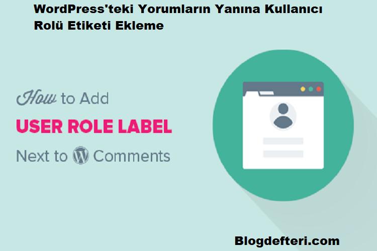 WordPress'teki Yorumların Yanına Kullanıcı Rolü Etiketi Ekleme