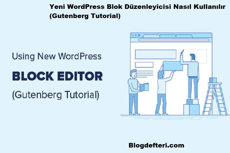 Yeni WordPress Blok Düzenleyicisi Nasıl Kullanılır (Gutenberg Tutorial)